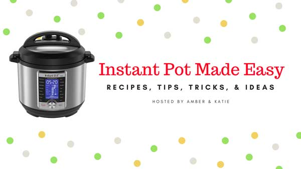 Instant Pot Made Easy - A recipes, tips, tricks, and ideas Facebook community hosted by Amber of ambersimmons.com and Katie Clark of clarkscondensed.com