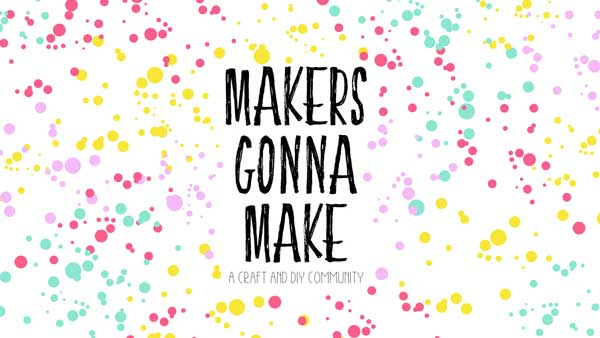 Makers Gonna Make - A craft and DIY Facebook Community hosted by Amber Simmons of ambersimmons.com