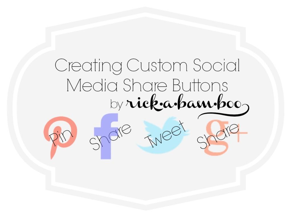 Creating Custom Social Media Share Buttons | rickabamboo.com | #design #blog