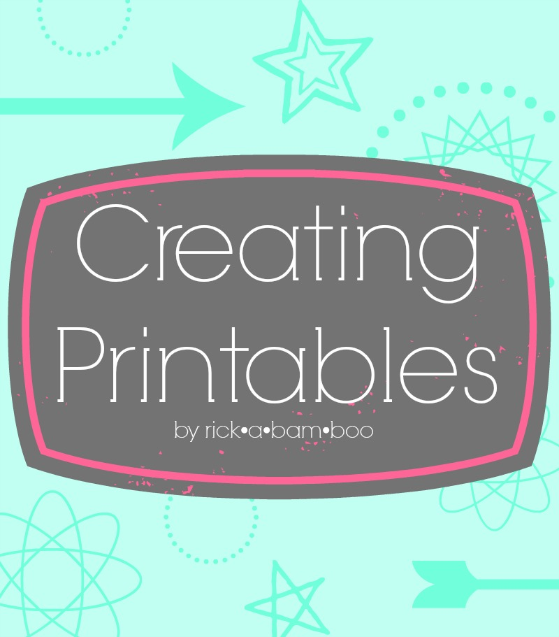 Creating Printables | rickabamboo.com | #printables #DIY #bloggers
