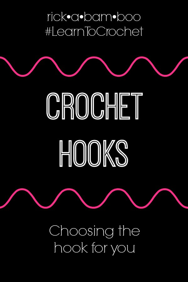 Crochet Hooks | rickabamboo.com | #learntocrochet #crochet