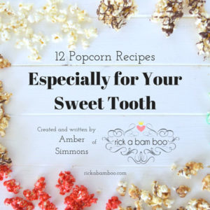 Especially for Your Sweet Tooth {12 Popcorn Recipes} eBook | rickabamboo.com