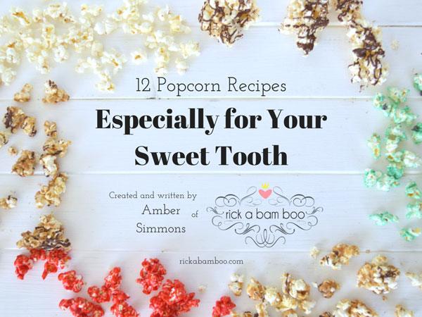 Especially for Your Sweet Tooth {12 Popcorn Recipes} eBook | rickabamboo.com