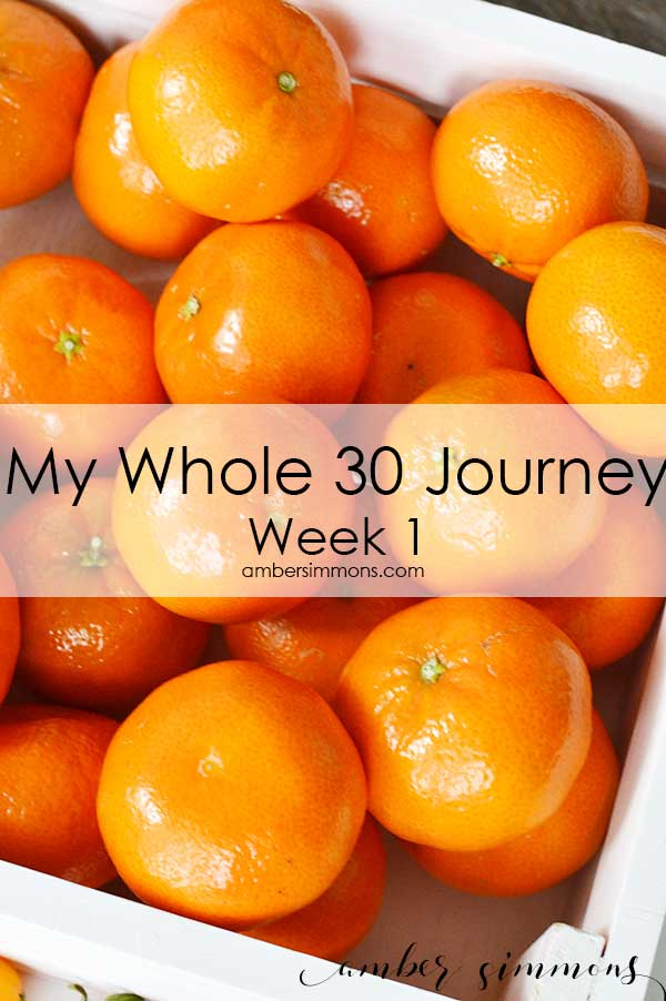 My Whole 30 Journey | Week 1 | Clean eating | Paleo | Healthy | Weight loss | Diet | Real food | All natural | ambersimmons.com