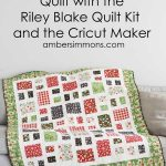 How to Finish Your Quilt with Riley Blake Quilt Kit and the Cricut Maker