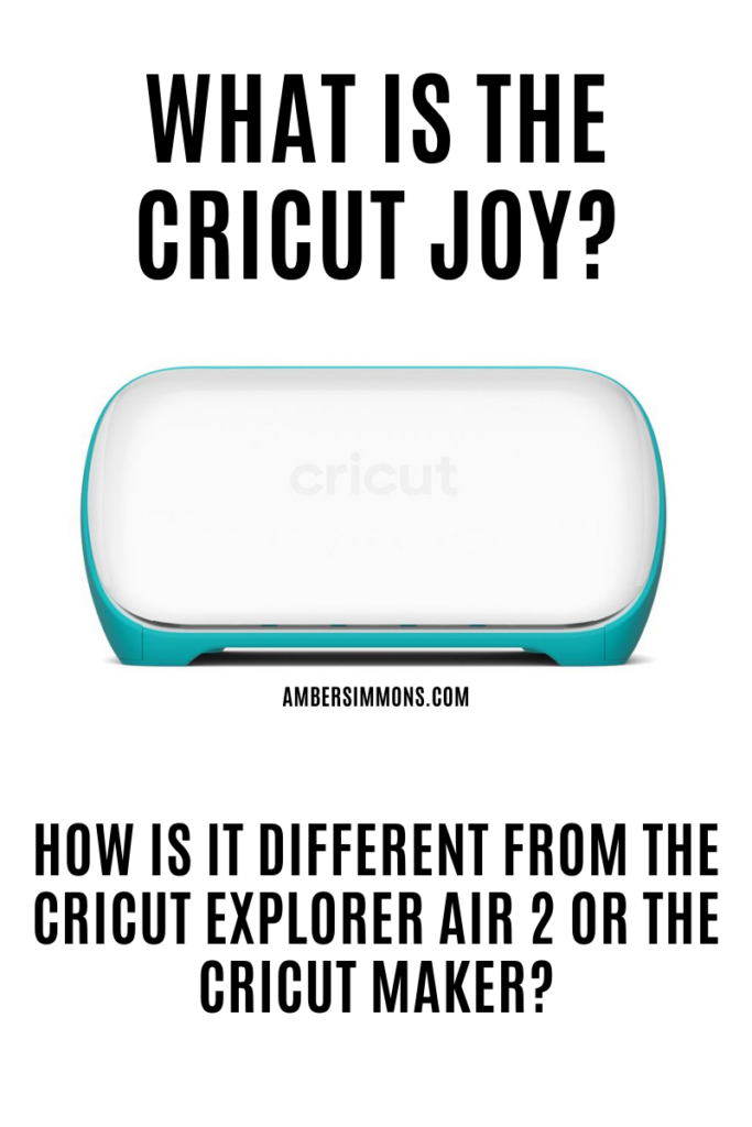 What is the Cricut Joy and how is it different from the Cricut Explorer Air 2 or the Cricut Maker?